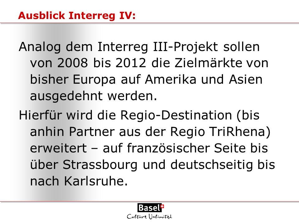 Ausblick Interreg IV: Analog dem Interreg III-Projekt sollen von 2008 bis 2012 die Zielmärkte von bisher Europa auf Amerika und Asien ausgedehnt werde