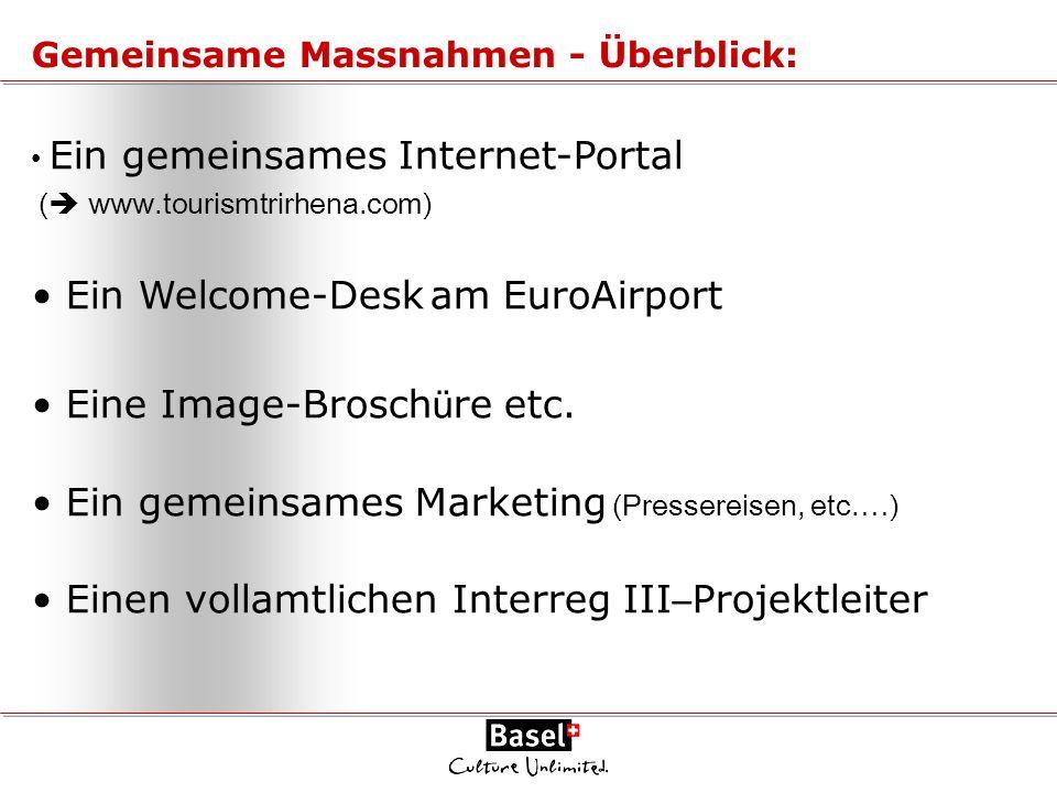 Ein gemeinsames Internet-Portal ( www.tourismtrirhena.com) Ein Welcome-Desk am EuroAirport Eine Image-Brosch ü re etc. Ein gemeinsames Marketing (Pres
