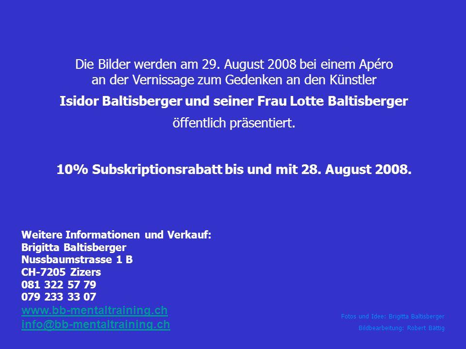 Fotos und Idee: Brigitta Baltisberger Bildbearbeitung: Robert Bättig Die Bilder werden am 29. August 2008 bei einem Apéro an der Vernissage zum Gedenk