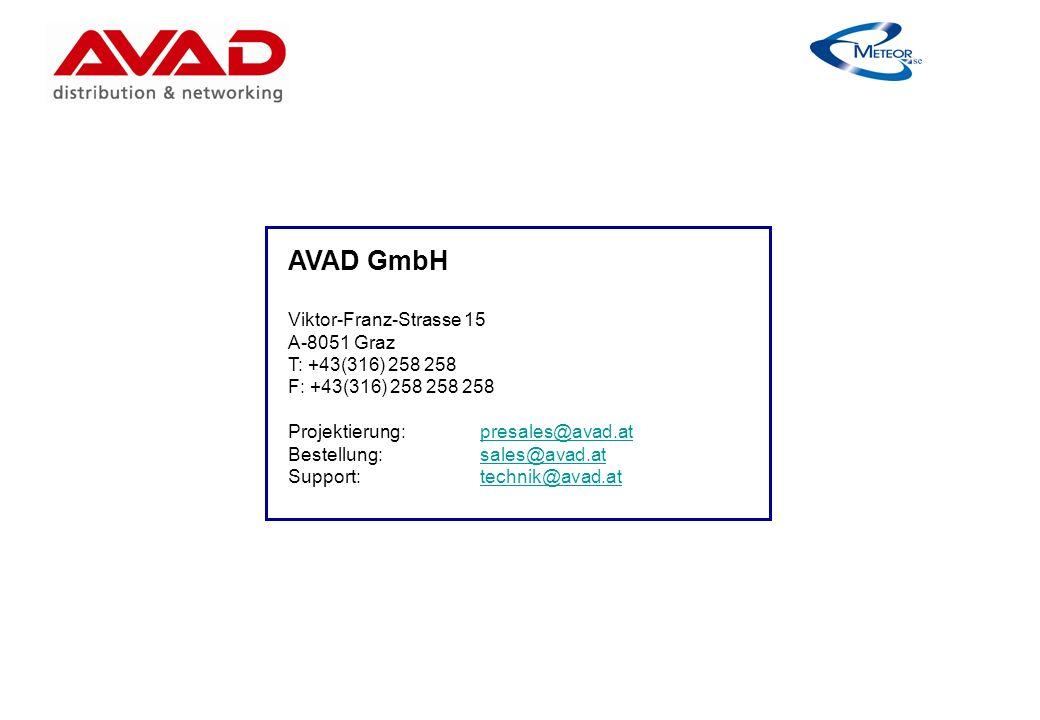 AVAD GmbH Viktor-Franz-Strasse 15 A-8051 Graz T: +43(316) 258 258 F: +43(316) 258 258 258 Projektierung:presales@avad.atpresales@avad.at Bestellung:sales@avad.atsales@avad.at Support:technik@avad.attechnik@avad.at
