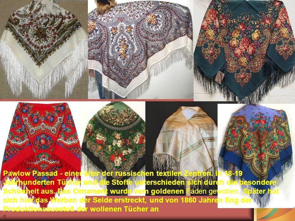 Pawlow Passad - einer älter der russischen textilen Zentren.