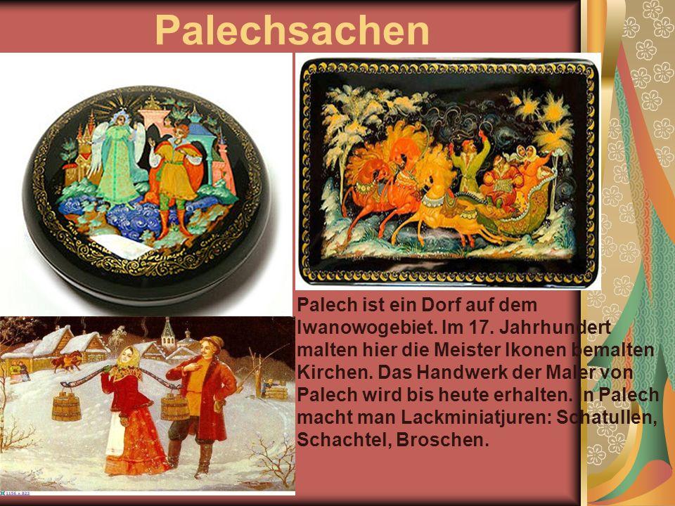 Palechsachen Palech ist ein Dorf auf dem Iwanowogebiet.