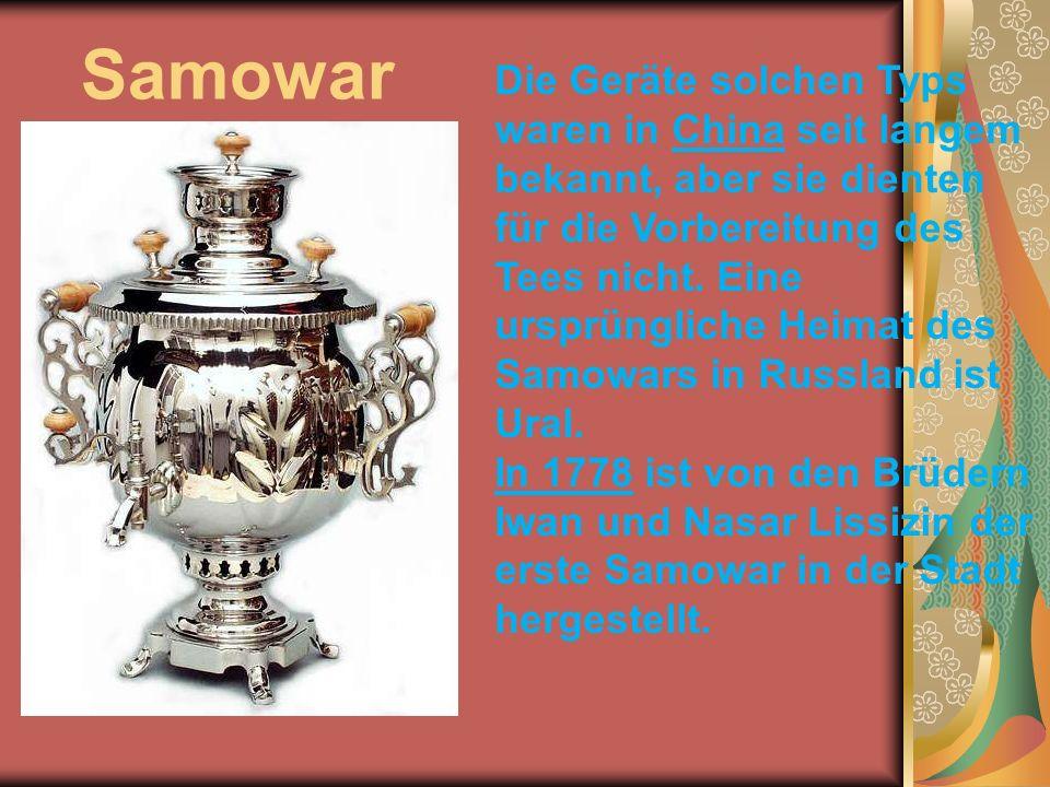 Samowar Die Geräte solchen Typs waren in China seit langem bekannt, aber sie dienten für die Vorbereitung des Tees nicht.