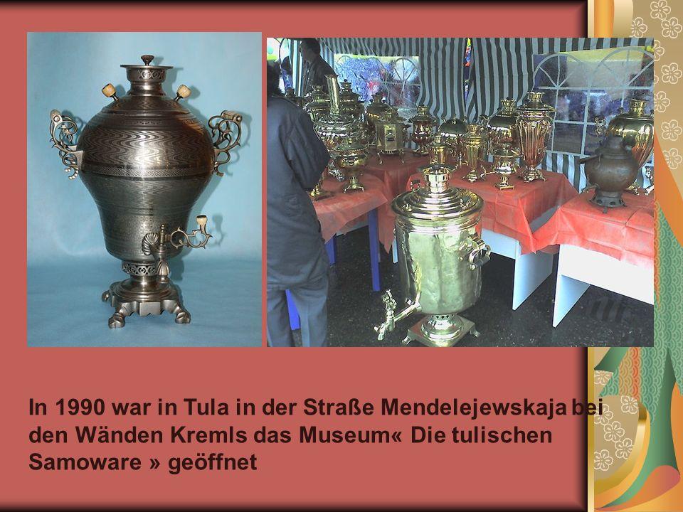 In 1990 war in Tula in der Straße Мendelejewskaja bei den Wänden Kremls das Museum« Die tulischen Samoware » geöffnet