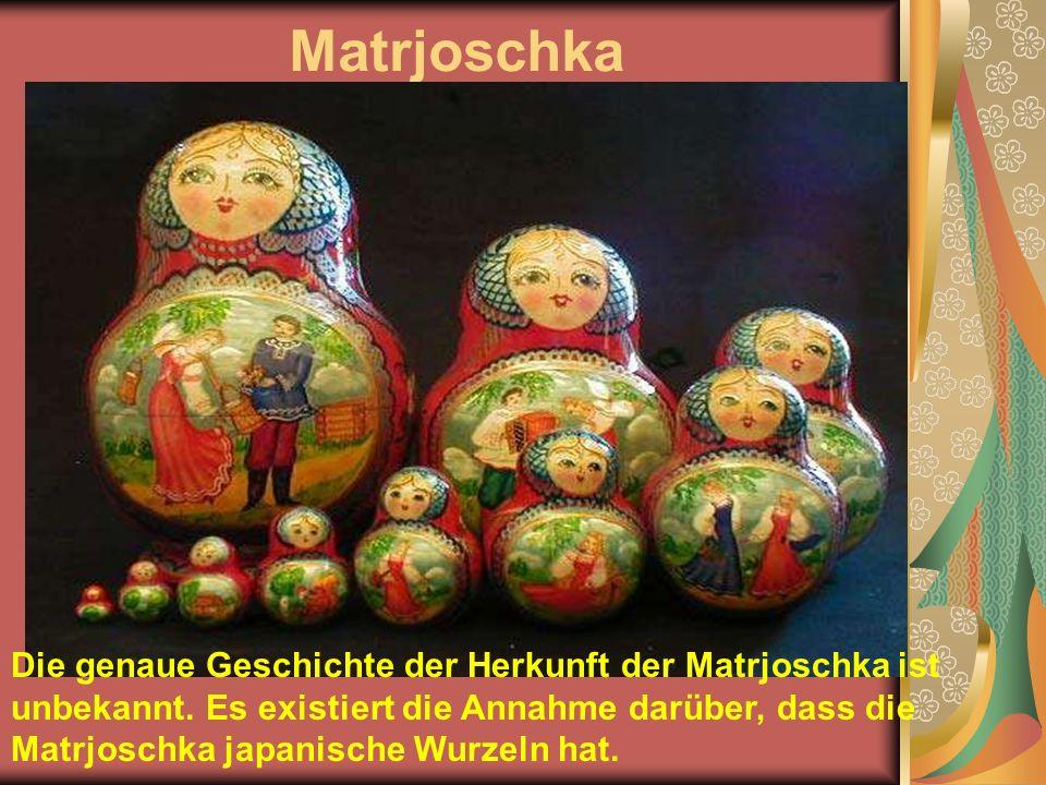 Matrjoschka Die genaue Geschichte der Herkunft der Matrjoschka ist unbekannt.