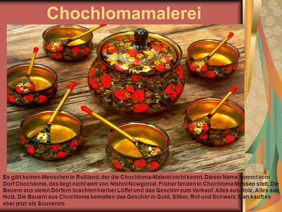 Chochlomamalerei Es gibt keinen Menschen in Rußland, der die Chochloma-Malerei nicht kennt.