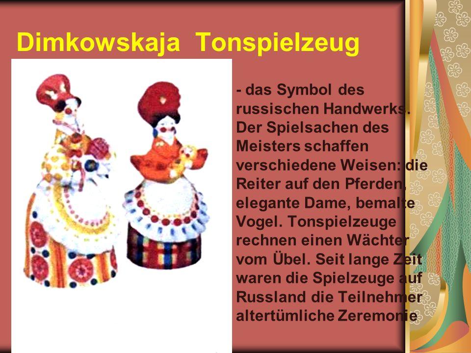 Dimkowskaja Tonspielzeug - das Symbol des russischen Handwerks.