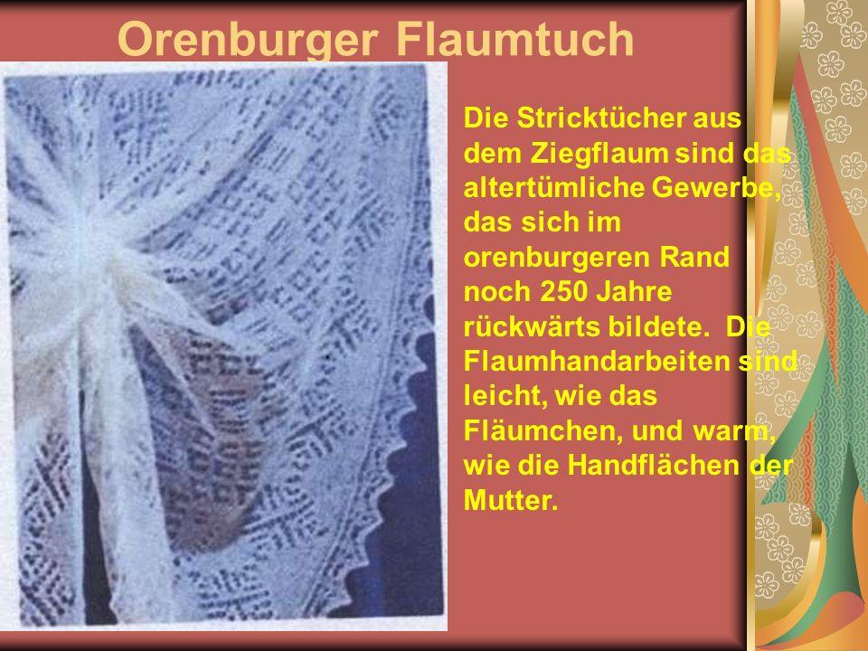 Orenburger Flaumtuch Die Stricktücher aus dem Ziegflaum sind das altertümliche Gewerbe, das sich im orenburgeren Rand noch 250 Jahre rückwärts bildete.