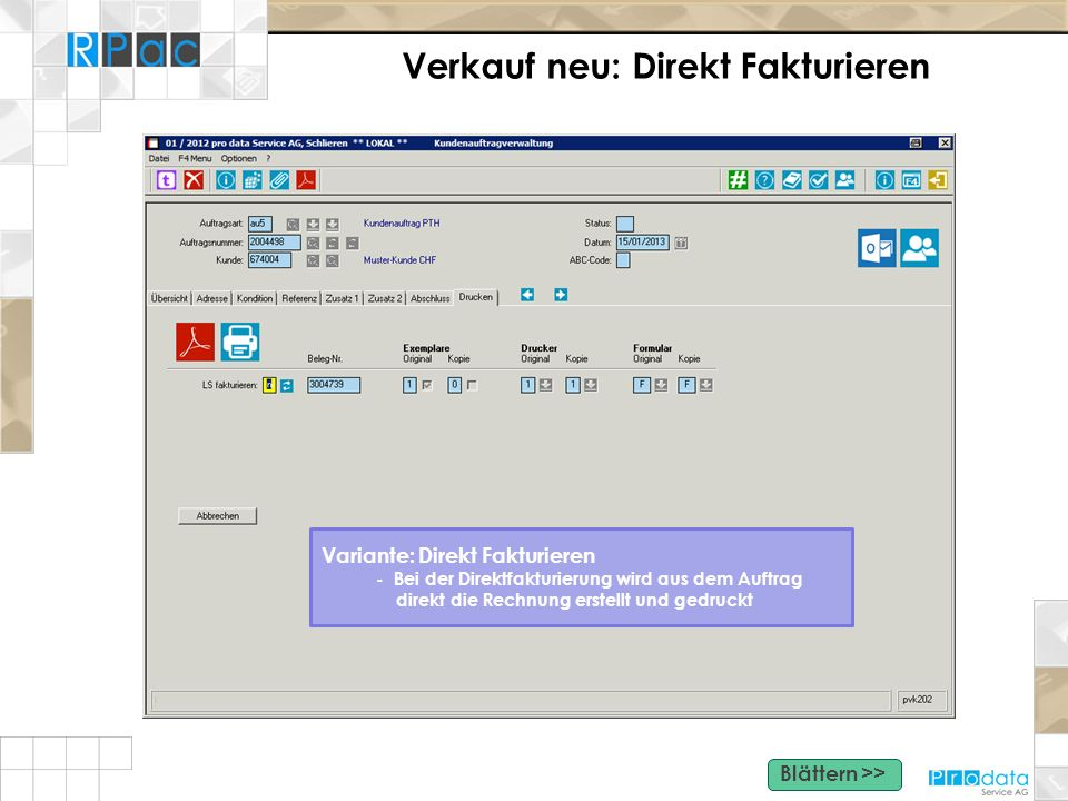 Verkauf neu: Direkt Fakturieren Variante: Direkt Fakturieren - Bei der Direktfakturierung wird aus dem Auftrag direkt die Rechnung erstellt und gedruc
