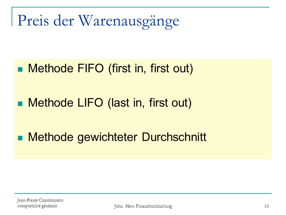 Jean-Pierre Chardonnens comptabilité générale John Hess Finanzbuchhaltung 10 Preis der Warenausgänge Methode FIFO (first in, first out) Methode LIFO (