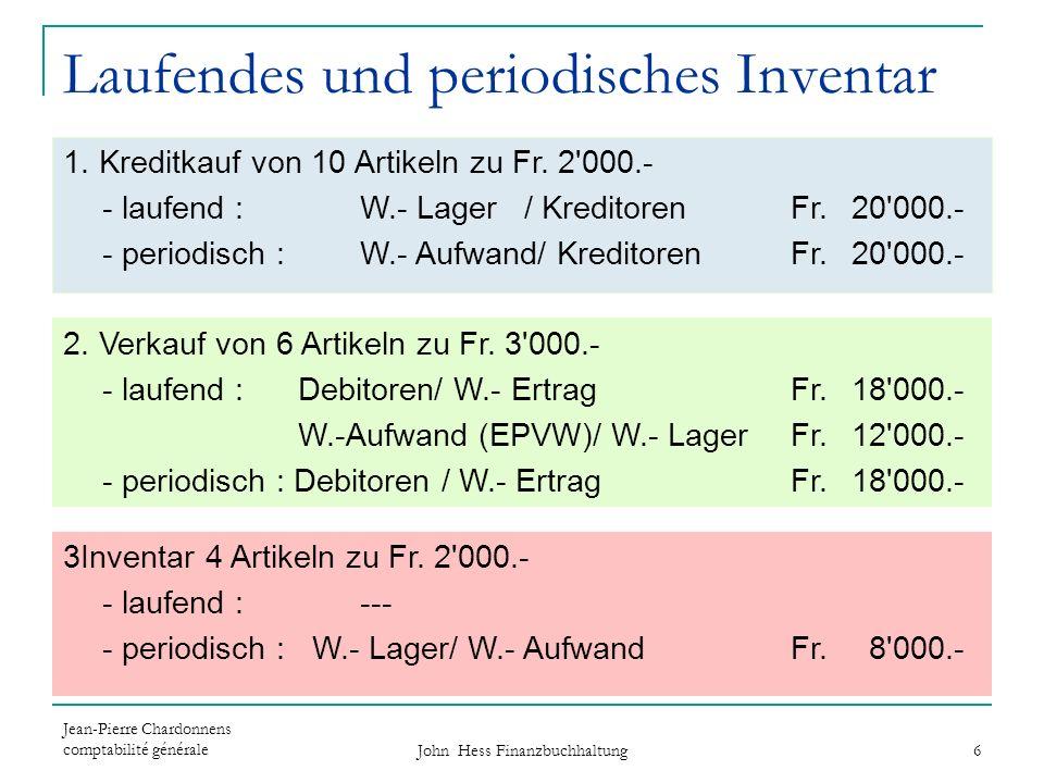 Jean-Pierre Chardonnens comptabilité générale John Hess Finanzbuchhaltung 6 Laufendes und periodisches Inventar 1. Kreditkauf von 10 Artikeln zu Fr. 2