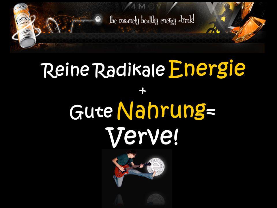 Reine Radikale Energie + Gute Nahrung = Verve!