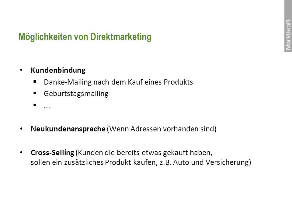 Möglichkeiten von Direktmarketing Kundenbindung Danke-Mailing nach dem Kauf eines Produkts Geburtstagsmailing... Neukundenansprache (Wenn Adressen vor