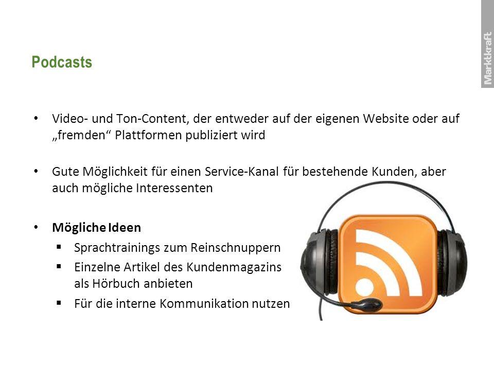 Podcasts Video- und Ton-Content, der entweder auf der eigenen Website oder auf fremden Plattformen publiziert wird Gute Möglichkeit für einen Service-