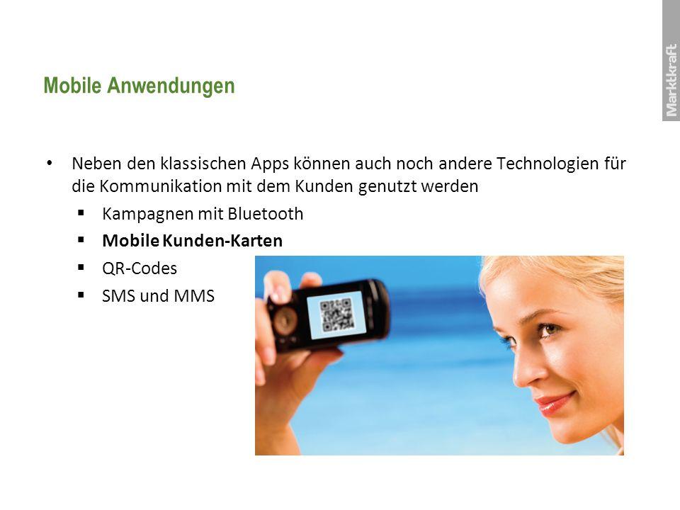 Mobile Anwendungen Neben den klassischen Apps können auch noch andere Technologien für die Kommunikation mit dem Kunden genutzt werden Kampagnen mit B