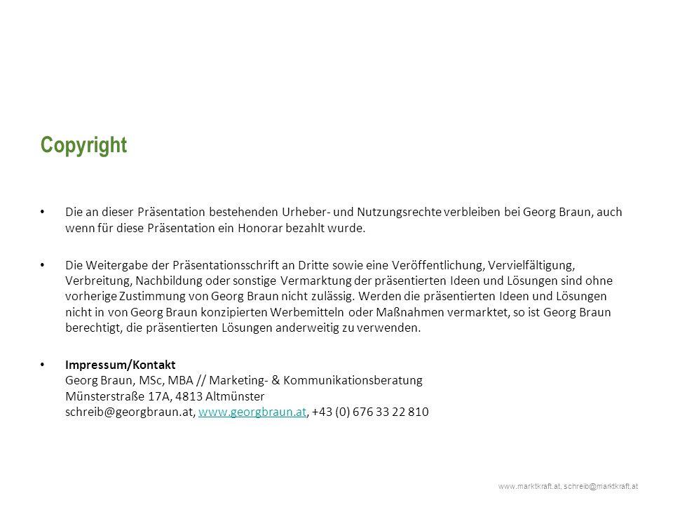 www.marktkraft.at, schreib@marktkraft.at Copyright Die an dieser Präsentation bestehenden Urheber- und Nutzungsrechte verbleiben bei Georg Braun, auch