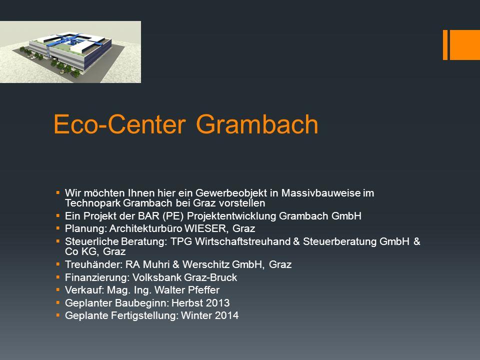 Eco-Center Grambach Wir möchten Ihnen hier ein Gewerbeobjekt in Massivbauweise im Technopark Grambach bei Graz vorstellen Ein Projekt der BAR (PE) Projektentwicklung Grambach GmbH Planung: Architekturbüro WIESER, Graz Steuerliche Beratung: TPG Wirtschaftstreuhand & Steuerberatung GmbH & Co KG, Graz Treuhänder: RA Muhri & Werschitz GmbH, Graz Finanzierung: Volksbank Graz-Bruck Verkauf: Mag.