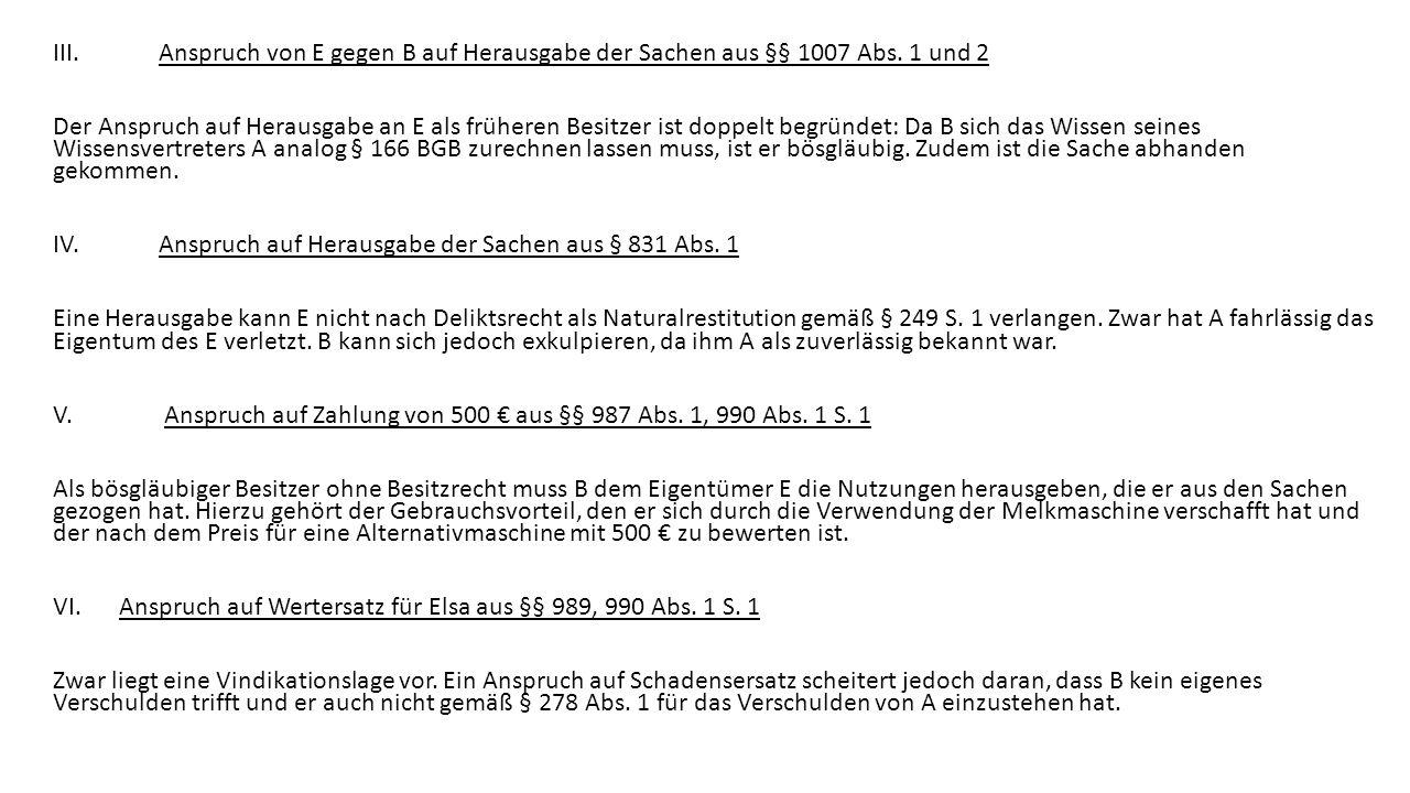 III.Anspruch von E gegen B auf Herausgabe der Sachen aus §§ 1007 Abs. 1 und 2 Der Anspruch auf Herausgabe an E als früheren Besitzer ist doppelt begrü