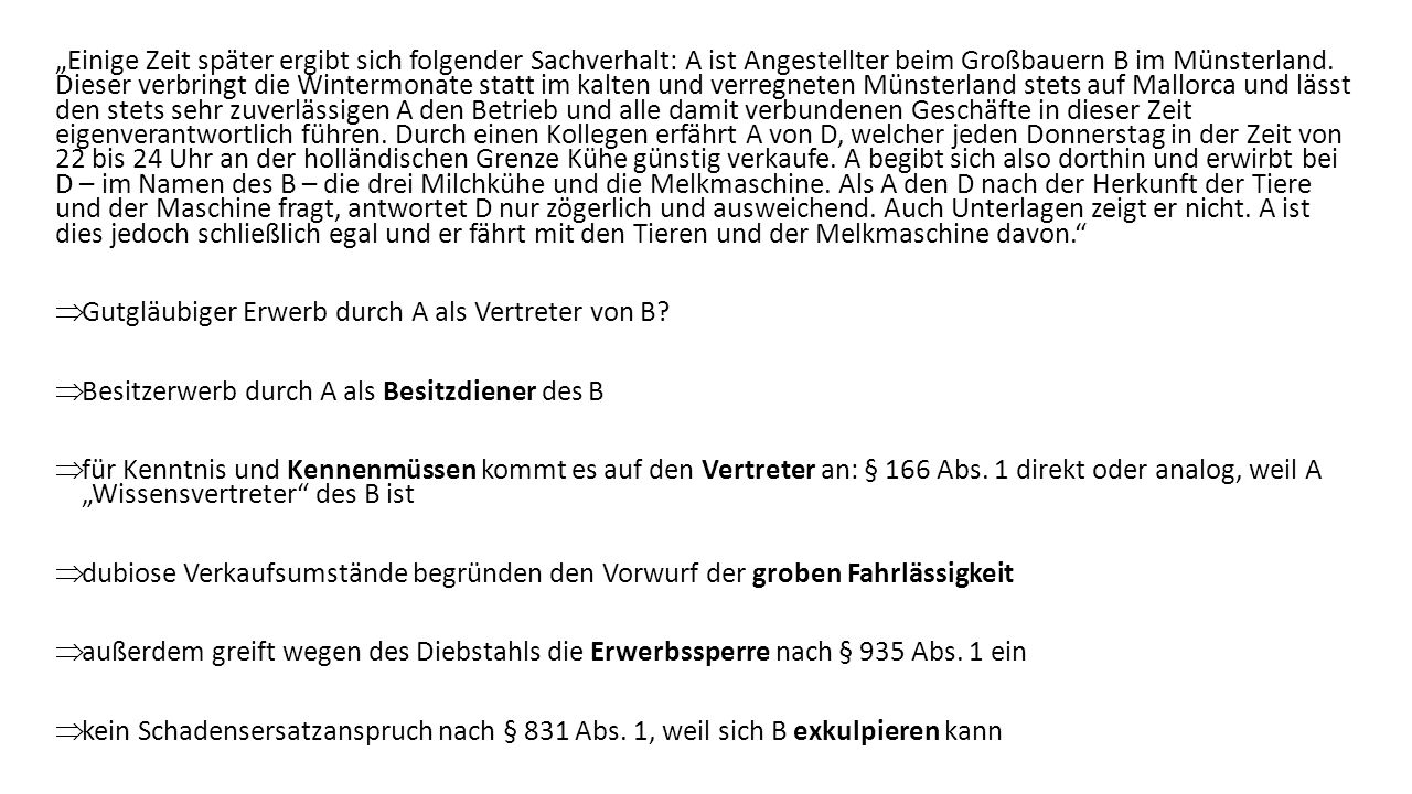 Einige Zeit später ergibt sich folgender Sachverhalt: A ist Angestellter beim Großbauern B im Münsterland. Dieser verbringt die Wintermonate statt im