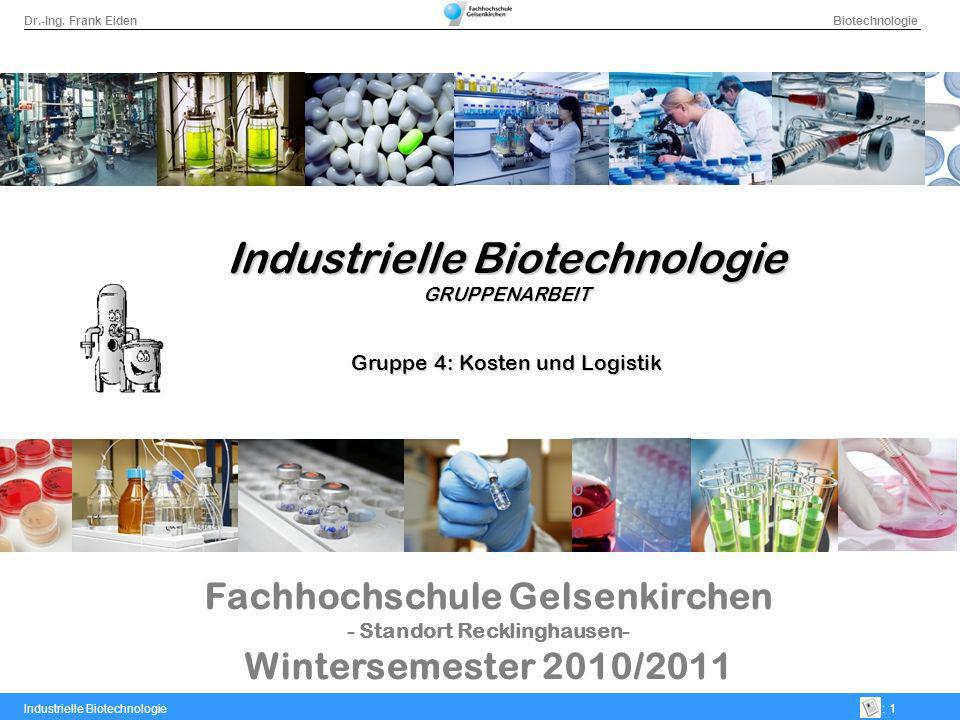 Dr.-Ing. Frank Eiden Biotechnologie Industrielle Biotechnologie: 1 Fachhochschule Gelsenkirchen - Standort Recklinghausen- Wintersemester 2010/2011 In