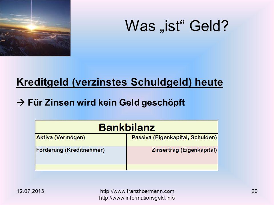 Kreditgeld (verzinstes Schuldgeld) heute Für Zinsen wird kein Geld geschöpft Was ist Geld? 12.07.2013http://www.franzhoermann.com http://www.informati