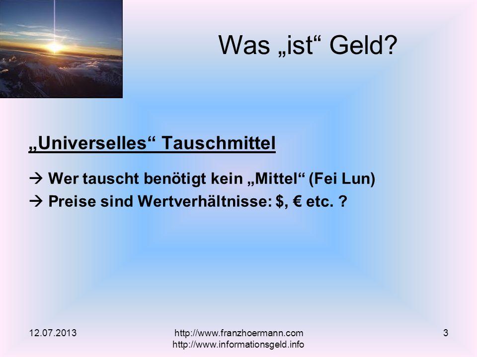 Universelles Tauschmittel Wer tauscht benötigt kein Mittel (Fei Lun) Preise sind Wertverhältnisse: $, etc. ? 12.07.2013 Was ist Geld? http://www.franz
