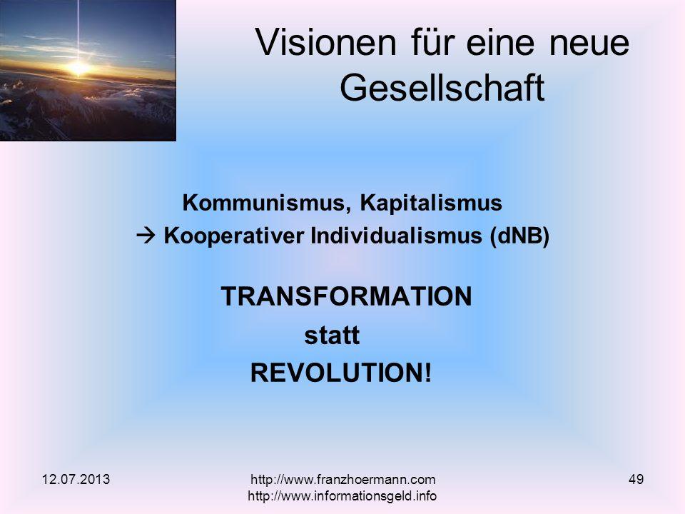 Kommunismus, Kapitalismus Kooperativer Individualismus (dNB) TRANSFORMATION statt REVOLUTION! Visionen für eine neue Gesellschaft 12.07.2013http://www