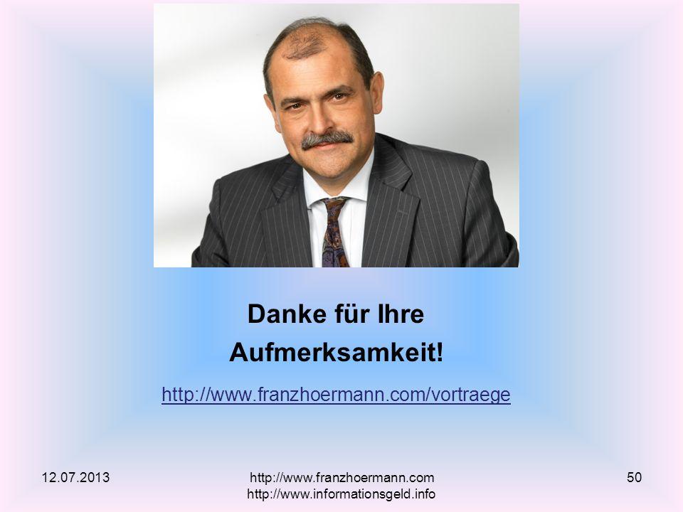 Danke für Ihre Aufmerksamkeit! http://www.franzhoermann.com/vortraege 12.07.2013http://www.franzhoermann.com http://www.informationsgeld.info 50