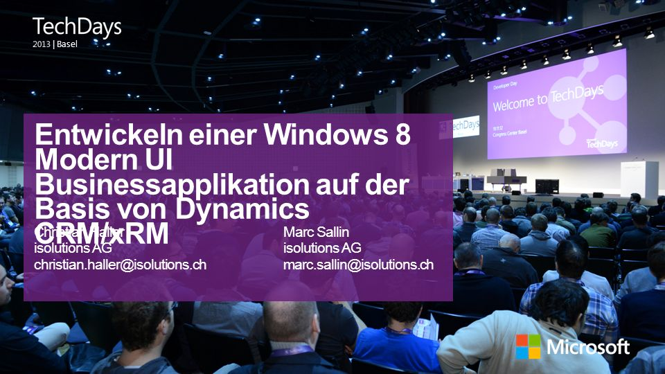 | Basel Entwickeln einer Windows 8 Modern UI Businessapplikation auf der Basis von Dynamics CRM/xRM Christian HallerMarc Sallinisolutions AG christian