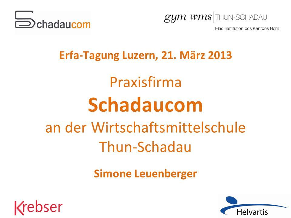 Erfa-Tagung Luzern, 21. März 2013 Praxisfirma Schadaucom an der Wirtschaftsmittelschule Thun-Schadau Simone Leuenberger