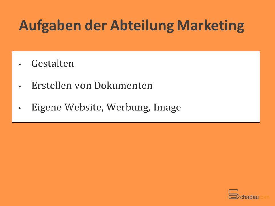 Aufgaben der Abteilung Marketing Gestalten Erstellen von Dokumenten Eigene Website, Werbung, Image