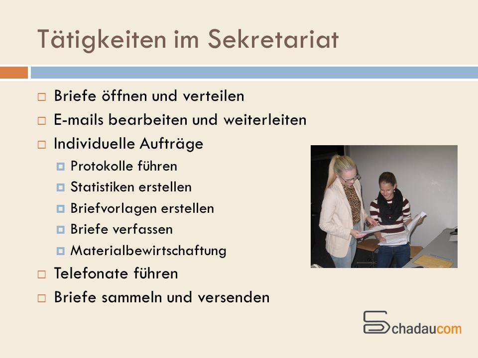 Tätigkeiten im Sekretariat Briefe öffnen und verteilen E-mails bearbeiten und weiterleiten Individuelle Aufträge Protokolle führen Statistiken erstell