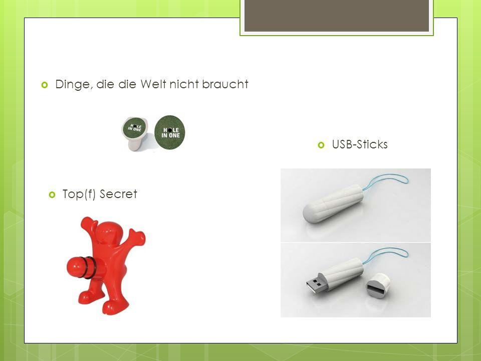Dinge, die die Welt nicht braucht USB-Sticks Top(f) Secret