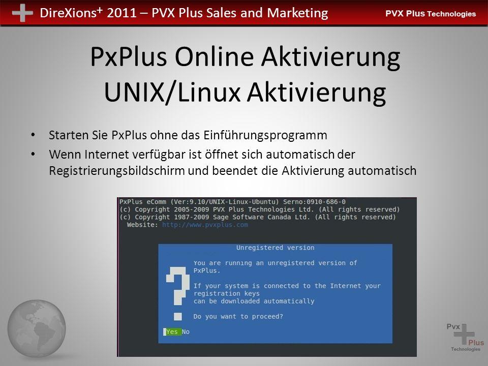 DireXions + 2011 – PVX Plus Sales and Marketing PxPlus Online Aktivierung UNIX/Linux Aktivierung Starten Sie PxPlus ohne das Einführungsprogramm Wenn