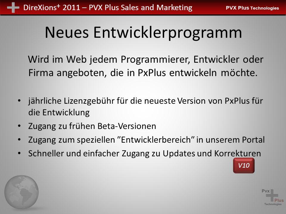 DireXions + 2011 – PVX Plus Sales and Marketing Neues Entwicklerprogramm Wird im Web jedem Programmierer, Entwickler oder Firma angeboten, die in PxPl