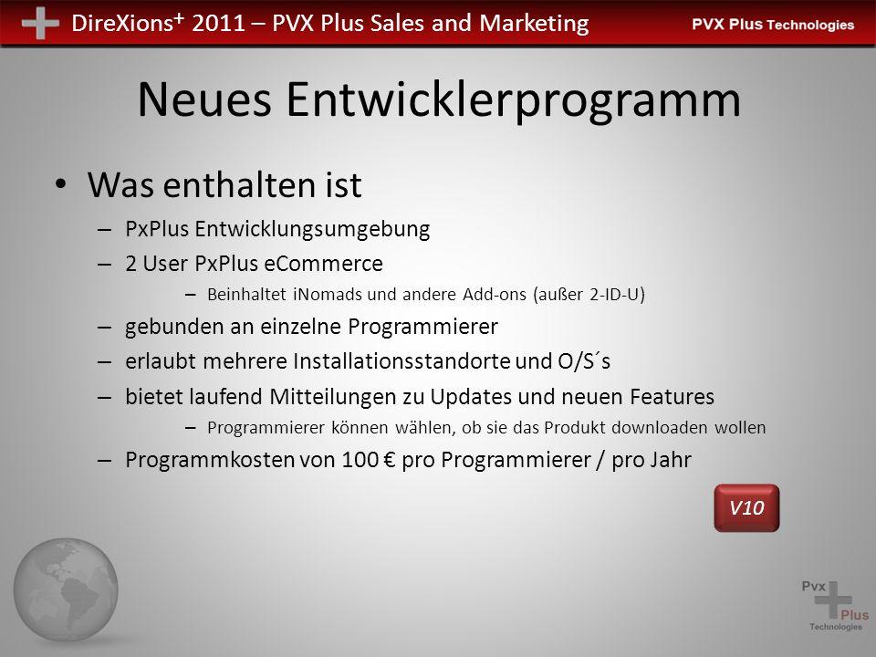 DireXions + 2011 – PVX Plus Sales and Marketing Neues Entwicklerprogramm Was enthalten ist – PxPlus Entwicklungsumgebung – 2 User PxPlus eCommerce – B