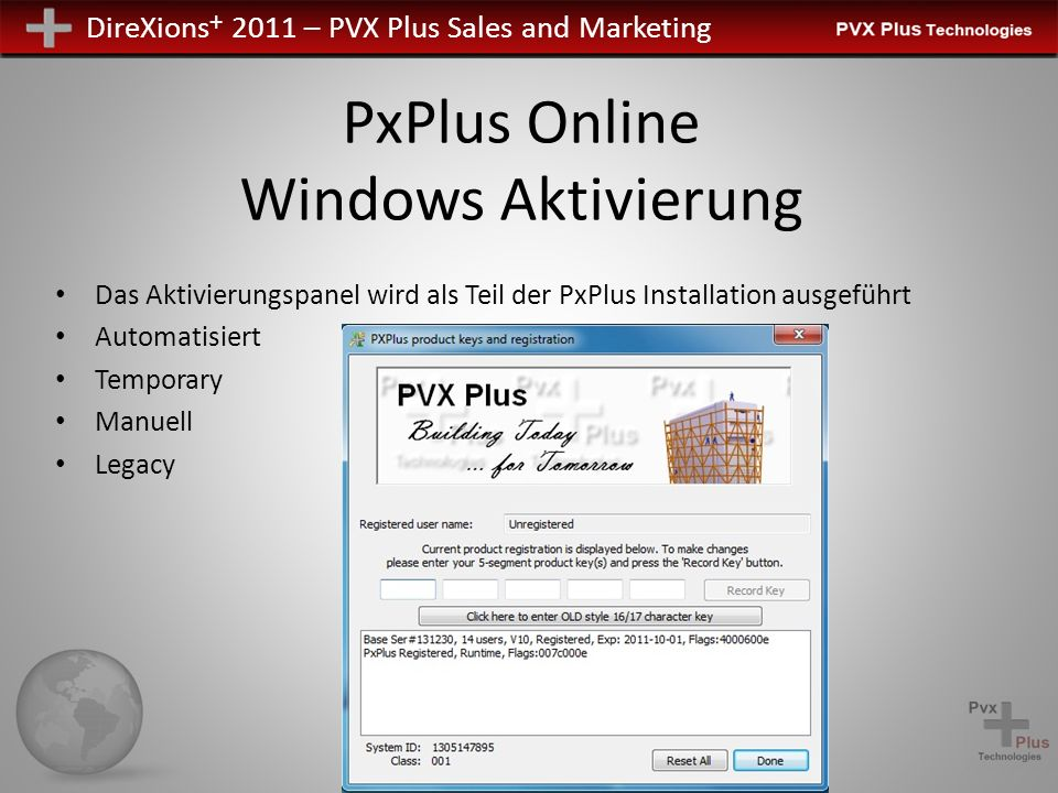 DireXions + 2011 – PVX Plus Sales and Marketing PxPlus Online Windows Aktivierung Das Aktivierungspanel wird als Teil der PxPlus Installation ausgefüh