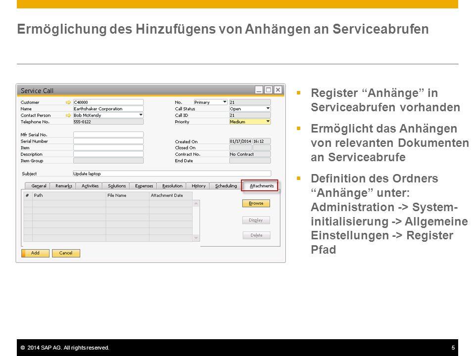 ©2014 SAP AG. All rights reserved.5 Ermöglichung des Hinzufügens von Anhängen an Serviceabrufen Register Anhänge in Serviceabrufen vorhanden Ermöglich