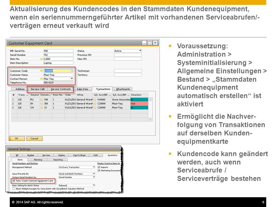 ©2014 SAP AG. All rights reserved.6 Aktualisierung des Kundencodes in den Stammdaten Kundenequipment, wenn ein seriennummerngeführter Artikel mit vorh