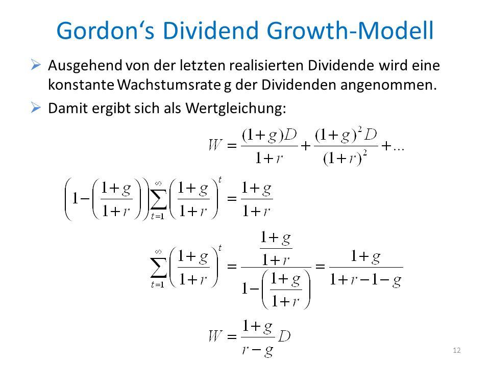 Gordons Dividend Growth-Modell Ausgehend von der letzten realisierten Dividende wird eine konstante Wachstumsrate g der Dividenden angenommen. Damit e