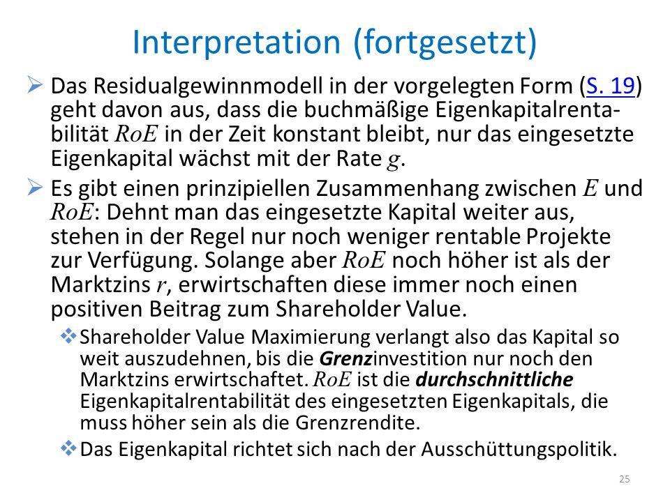Interpretation (fortgesetzt) Das Residualgewinnmodell in der vorgelegten Form (S. 19) geht davon aus, dass die buchmäßige Eigenkapitalrenta- bilität R