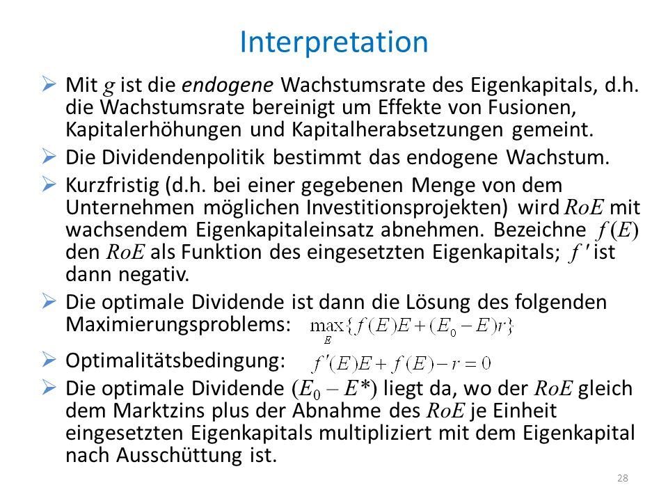 Interpretation Mit g ist die endogene Wachstumsrate des Eigenkapitals, d.h. die Wachstumsrate bereinigt um Effekte von Fusionen, Kapitalerhöhungen und