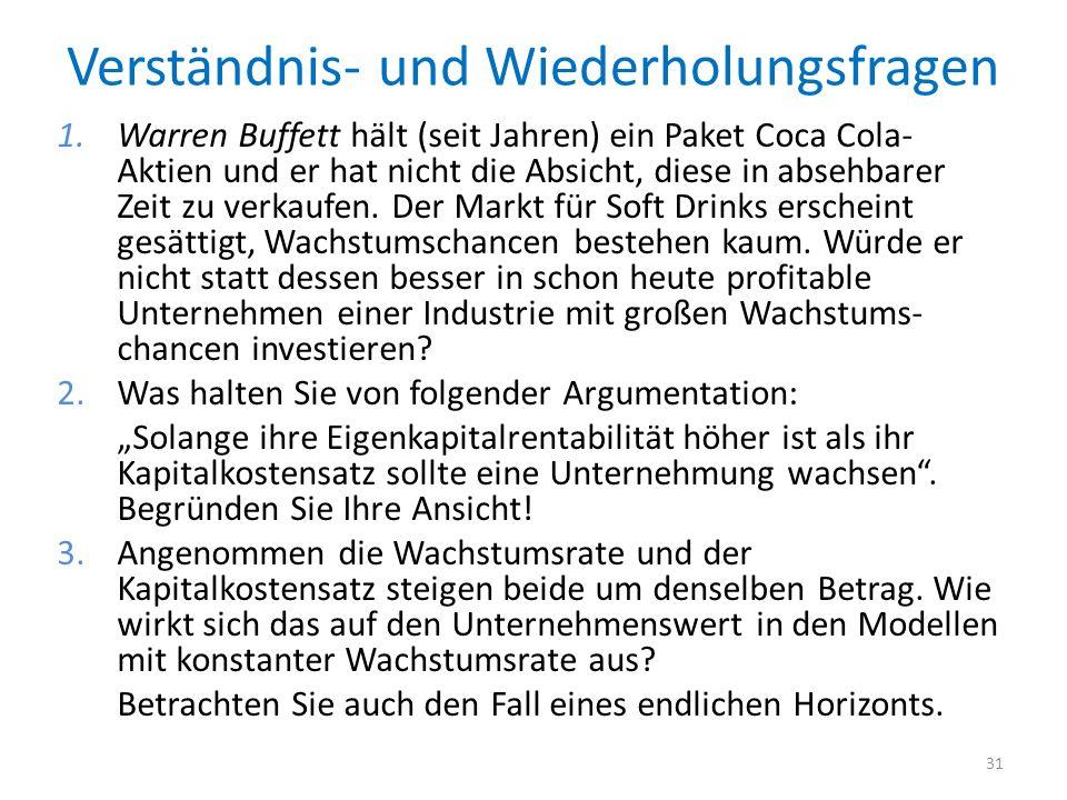 Verständnis- und Wiederholungsfragen 1.Warren Buffett hält (seit Jahren) ein Paket Coca Cola- Aktien und er hat nicht die Absicht, diese in absehbarer