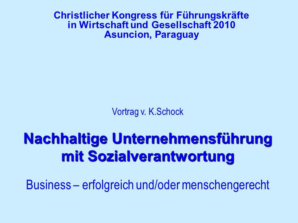Christlicher Kongress für Führungskräfte in Wirtschaft und Gesellschaft 2010 Asuncion, Paraguay Vortrag v. K.Schock Nachhaltige Unternehmensführung mi