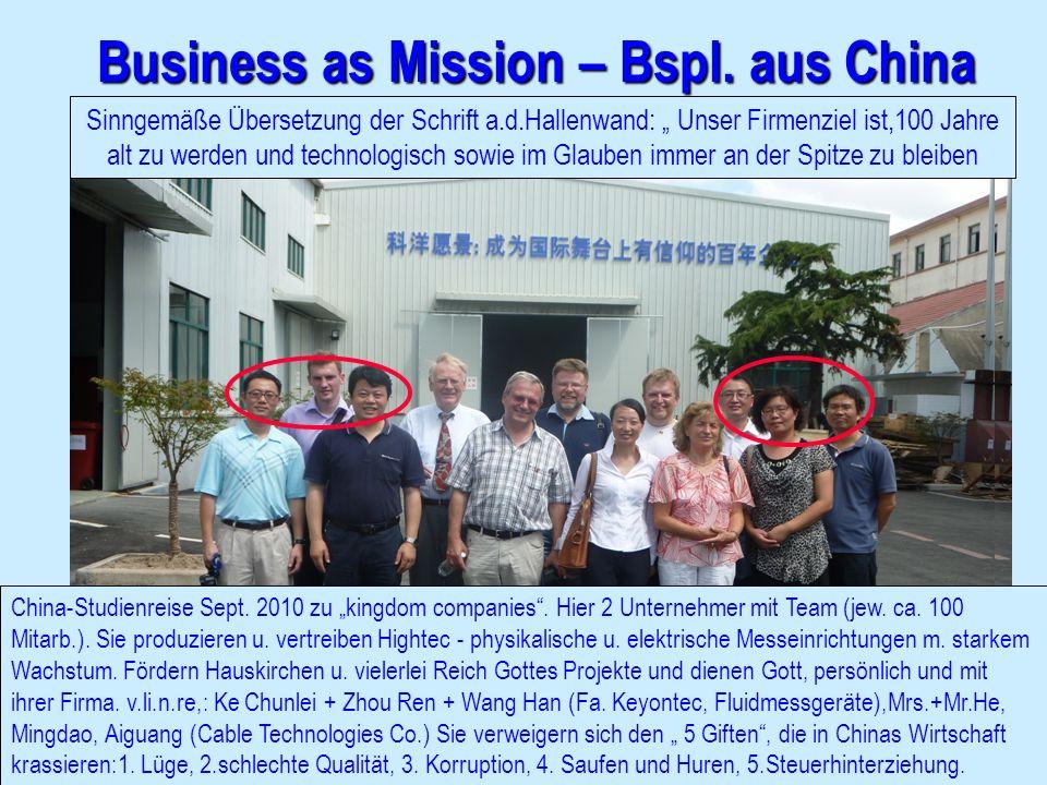 Business as Mission – Bspl. aus China Sinngemäße Übersetzung der Schrift a.d.Hallenwand: Unser Firmenziel ist,100 Jahre alt zu werden und technologisc