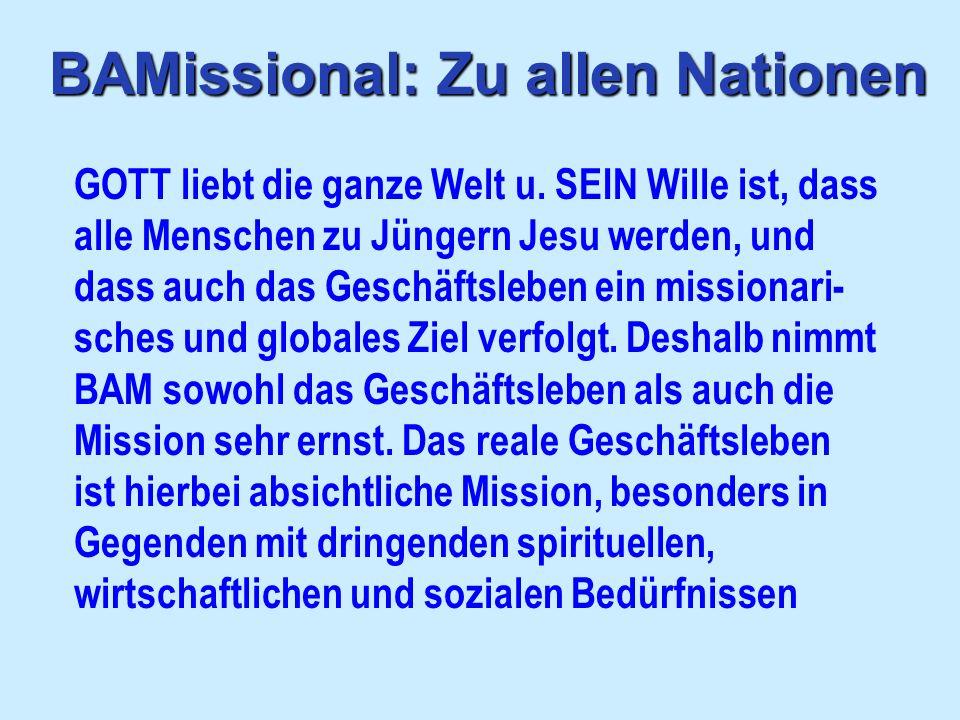 BAMissional: Zu allen Nationen GOTT liebt die ganze Welt u. SEIN Wille ist, dass alle Menschen zu Jüngern Jesu werden, und dass auch das Geschäftslebe