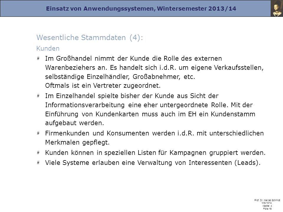 Einsatz von Anwendungssystemen, Wintersemester 2013/14 Prof. Dr. Herrad Schmidt WS 13/14 Kapitel 4 Folie 16 Wesentliche Stammdaten (4): Kunden Im Groß