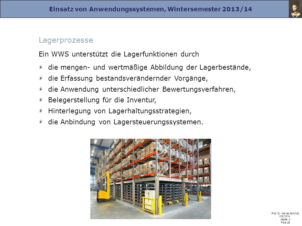 Einsatz von Anwendungssystemen, Wintersemester 2013/14 Prof. Dr. Herrad Schmidt WS 13/14 Kapitel 4 Folie 26 Lagerprozesse Ein WWS unterstützt die Lage