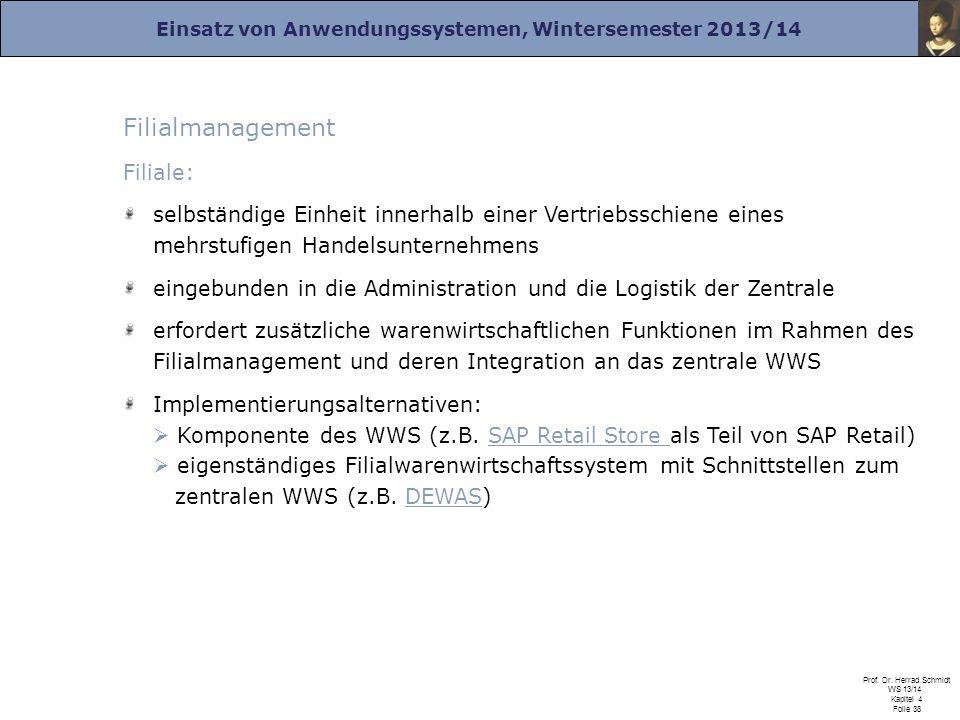 Einsatz von Anwendungssystemen, Wintersemester 2013/14 Prof. Dr. Herrad Schmidt WS 13/14 Kapitel 4 Folie 38 Filialmanagement Filiale: selbständige Ein