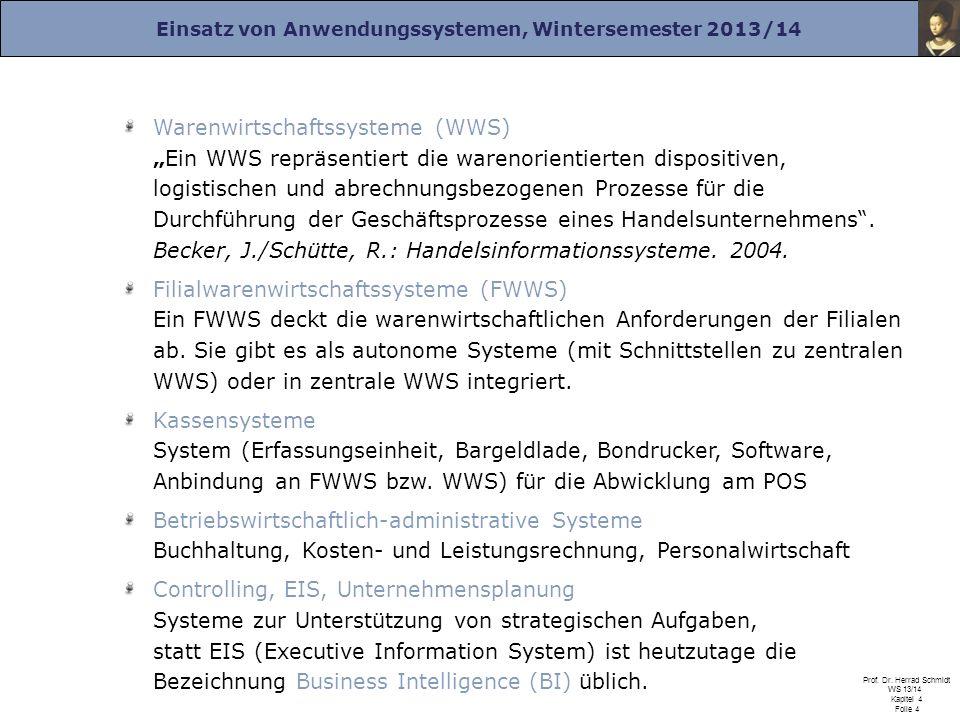 Einsatz von Anwendungssystemen, Wintersemester 2013/14 Prof. Dr. Herrad Schmidt WS 13/14 Kapitel 4 Folie 4 Warenwirtschaftssysteme (WWS)Ein WWS repräs